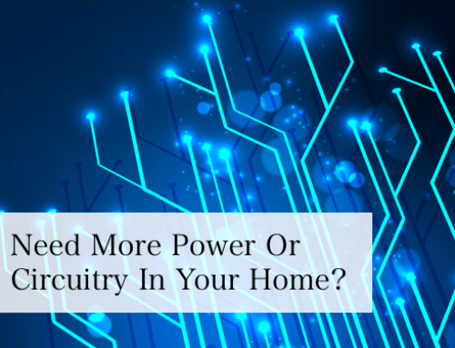 What to Do If You Need More Power Or Circuitry In Your Home
