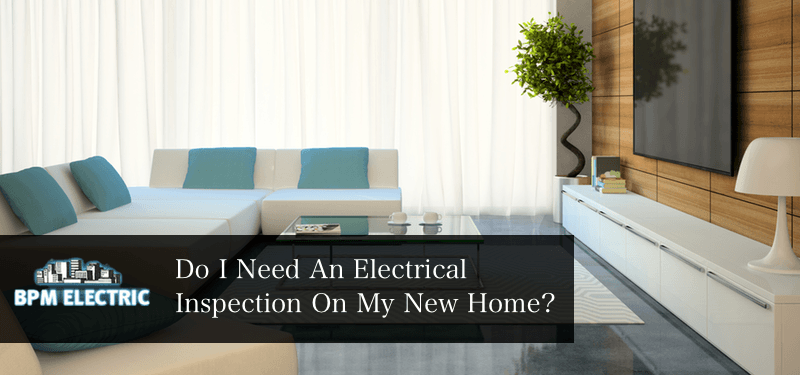 Do i need an electrical inspection for my new home bpm for I need a new home